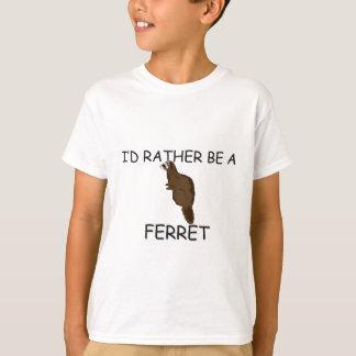 I'd Rather Be A Ferret T-Shirt