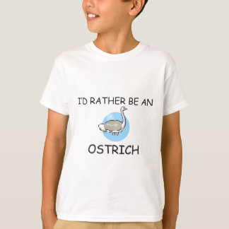 I'd Rather Be An Ostrich T-Shirt