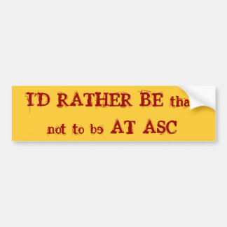 I'd rather be at ASC Bumper Sticker