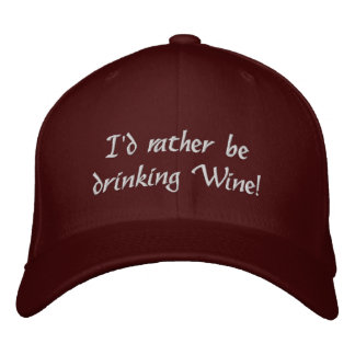 I'd rather be drinking Wine! Embroidered Hat