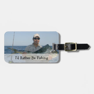 I'd Rather Be Fishing, Custom Photo Luggage Tag