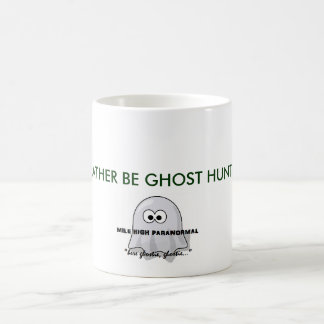 I'D RATHER BE GHOST HUNTING. COFFEE MUG