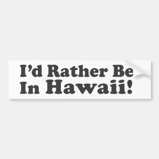 I'd Rather Be Hawaii Bumper Sticker