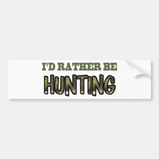 I'd Rather Be Hunting Bumper Stickers