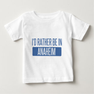 I'd rather be in Anaheim Baby T-Shirt