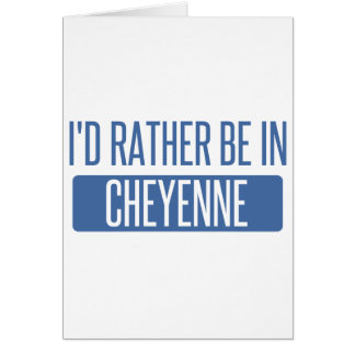 I'd rather be in Cheyenne Card