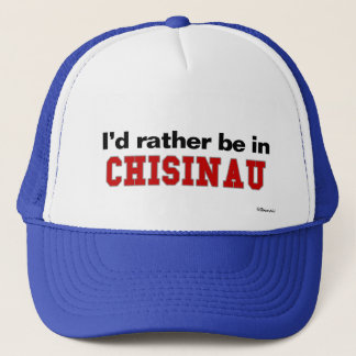 I'd Rather Be In Chisinau Trucker Hat