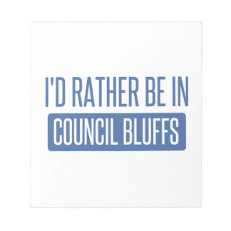 I'd rather be in Council Bluffs Notepad