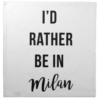 I'd Rather Be in Milan Napkin
