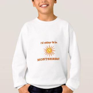 I'd Rather Be in Montserrat Sweatshirt