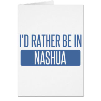 I'd rather be in Nashua Card