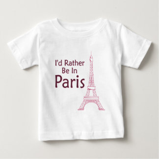 I'd Rather Be In Paris Baby T-Shirt