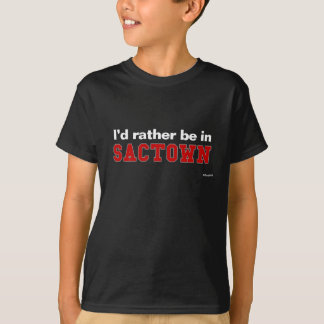 I'd Rather Be In Sactown T-Shirt