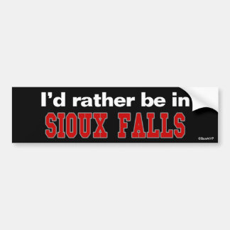 I'd Rather Be In Sioux Falls Bumper Sticker