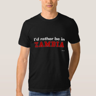 I'd Rather Be In Zambia Tshirt