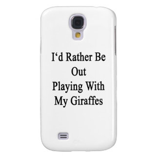 I'd Rather Be Out Playing With My Giraffes Galaxy S4 Case