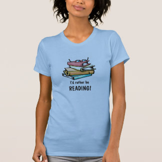 I'd rather be READING! T-Shirt