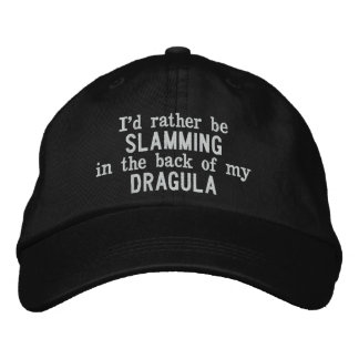 I'd Rather Be Slamming in the back of my Dragula Embroidered Hat