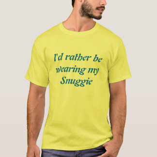 I'd Rather Be Wearing My Snuggie T-Shirt