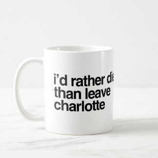 I'd Rather Die Than Leave Charlotte City Coffee Mug