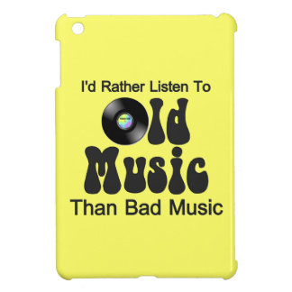 I'd Rather Listen to Old Music than Bad Music Case For The iPad Mini