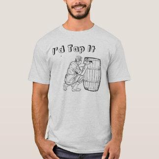 I'd Tap It T-Shirt