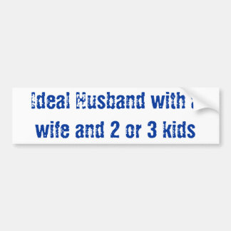 Ideal husband with a wife and 2 or 3 kids car bumper sticker