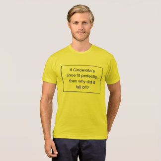 If Cinderella's shoe fit perfectly, then why did i T-Shirt