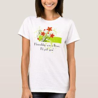 If friendship was a flower... T-Shirt
