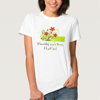 If friendship was a flower... t-shirts