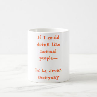 If I could drink like normal people.......I'd b... Coffee Mugs