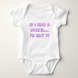 If I had a nickel...I'd eat it Baby Bodysuit
