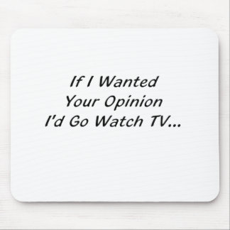 If I Wanted Your Opinion I Would Go Watch TV Mouse Pad