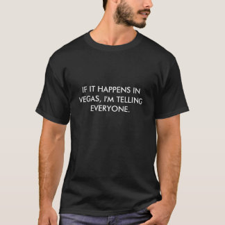 IF IT HAPPENS IN VEGAS, I'M TELLING EVERYONE. T-Shirt