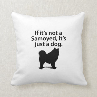 If It's Not A Samoyed Cushion