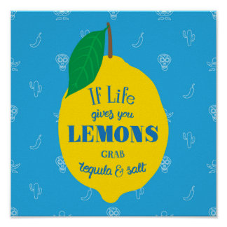 If Life Gives You Lemons, Grab Tequila And Salt Poster