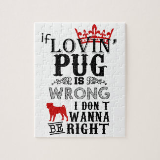 If Lovin Pug is Wrong i Don´t Wanna be Right Puzzles