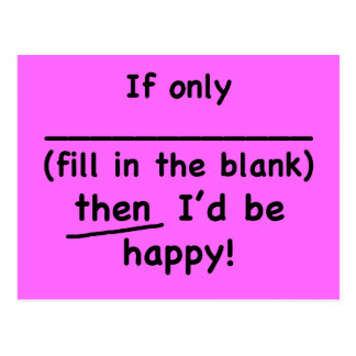 If only fill in the blank then I d be happy Postcard