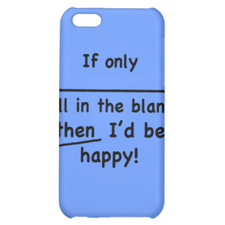 If only (fill in the blank) then I'd be happy. iPhone 5C Covers