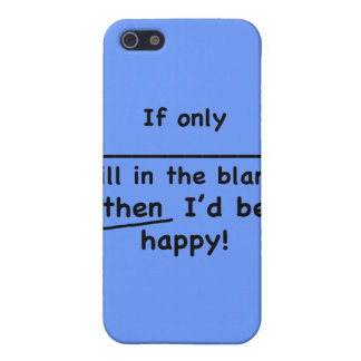 If only (fill in the blank) then I'd be happy. Cover For iPhone 5