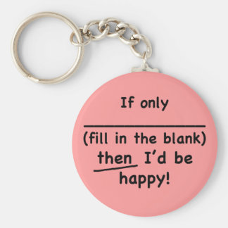 If only (fill in the blank) then I'd be happy. Key Ring