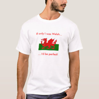 if only I was Welsh... T-Shirt