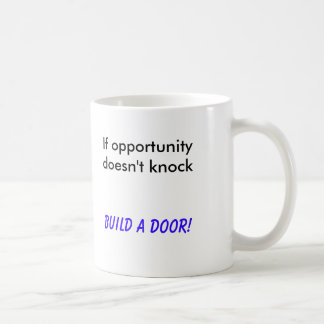 If opportunity doesn t knock Build a Door Mugs