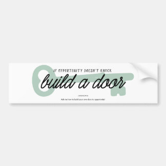 If Opportunity Doesn't Knock Build a Door Car Bumper Sticker