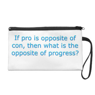 If pro is opposite of con, wristlet clutches