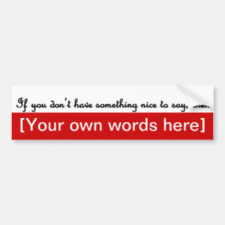 if-you-dont-have-something-nice-to-say-template car bumper sticker