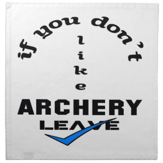 If you don't like Archery Leave Napkin