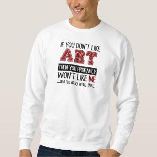 If You Don't Like Art Cool Sweatshirt