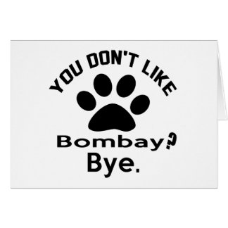 If You Don't Like Bombay Cat ? Bye Card