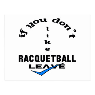 If you don't like Racquetball Leave Postcard